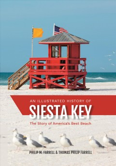 Illustrated History Of Siesta Key, An:  The Story Of America's Best Beach
