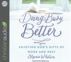Doing Busy Better: Enjoying God's Gifts of Work and Rest