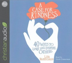 Case for Kindness, A: 40 Ways to Love and Inspire Others