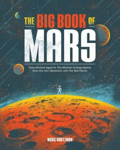 The Big Book of Mars: From Ancient Egypt to the Martian, a Deep-space Dive into Our Obsession With the Red Planet