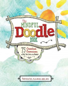 Mindful Doodle Book, The: 75 Creative Exercises to Help You Live in the Moment