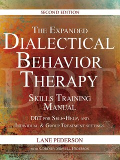 Expanded Dialectical Behavior Therapy Skills Training Manual, The: DBT for Self-Help, and Individual and Group Treatment Settings