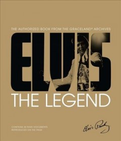 Elvis: The Legend: The Authorized Book from the Graceland Archives