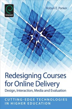 Redesigning Courses for Online Delivery: Design, Interaction, Media, & Evaluation