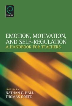 Emotion, Motivation, and Self-Regulation: A Handbook for Teachers
