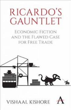 Ricardo's Gauntlet: Economic Fiction and the Flawed Case for Free Trade