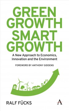 Green Growth, Smart Growth: A New Approach to Economics, Innovation and the Environment