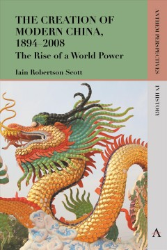 Creation of Modern China, 1894–2008, The: The Rise of a World Power