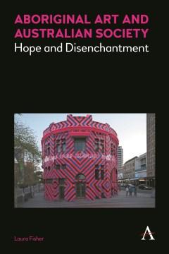 Aboriginal Art and Australian Society: Hope and Disenchantment
