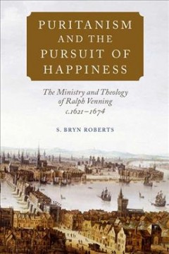 Puritanism and the Pursuit of Happiness: The Ministry and Theology of Ralph Venning, c.1621-1674