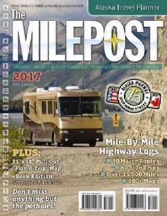 Milepost 2017, The: All-the-North Travel Guide
