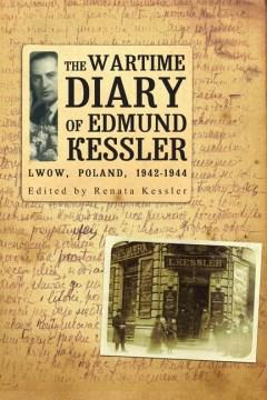 Wartime Diary of Edmund Kessler, The: Lwow, Poland, 1942-1944