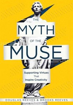 Myth of the Muse, The: Supporting Virtues That Inspire Creativity