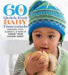 60 Quick Knit Baby Essentials: Sweaters, Toys, Blankets, & More in Cherub From Cascade Yarns