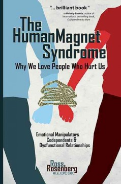 Human Magnet Syndrome, The: Why We Love People Who Hurt Us