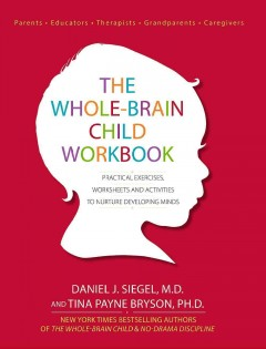 Whole-Brain Child, The: Practical Exercises, Worksheets and Activities to Nurture Developing Minds
