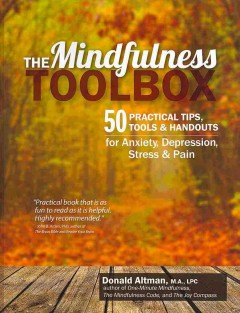 Mindfulness Toolbox, The: 50 Practical Mindfulness Tips, Tools and Handouts for Anxiety, Depression, Stress and Pain