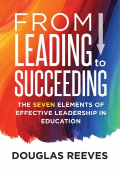 From Leading to Succeeding: The Seven Elements of Effective Leadership in Education