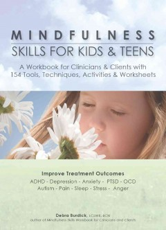 Mindfulness Skills for Kids & Teens: A Workbook for Clinicans & Clients With 154 Tools, Techniques, Activities & Worksheets