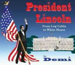 President Lincoln: From Log Cabin to White House