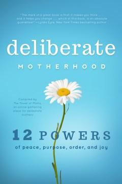 Deliberate Motherhood: 12 Powers of Peace, Purpose, Order, and Joy