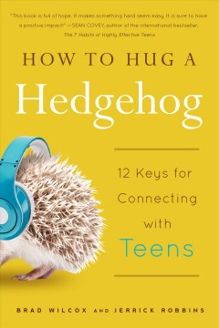 How to Hug a Hedgehog: 12 Keys for Connecting With Teens