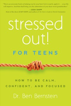 Stressed Out! for Teens: How to Be Calm, Confident and Focused