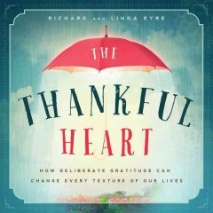 Thankful Heart, The: How Deliberate Gratitude Can Change Every Texture of Our Lives