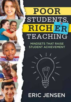 Poor Students, Richer Teaching: Mindsets That Raise Student Achievement