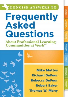 Concise Answers to Frequently Asked Questions About Professional Learning Communities at Work