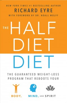 Half-Diet Diet, The:  The Guaranteed Weight-Loss Program That Reboots Your Body, Mind, And Spirit