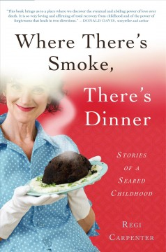 Where There's Smoke, There's Dinner:  Stories Of A Seared Childhood