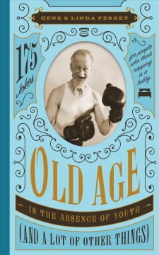 Old Age Is The Absence Of Youth And A Lot Of Other Things:  175 Jokes For People Who Think Napping Is A Hobby