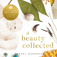 Beauty Collected, A:  A Captivating ABC Book To Discover The Beauty Around You