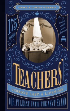 Teachers' Lessons Last A Lifetime (Or At Least Until The Next Exam):  175 Jokes To Last Until Your Pension