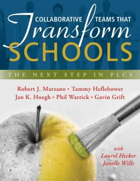 Collaborative Teams That Transform Schools:  The Next Step In PLCS