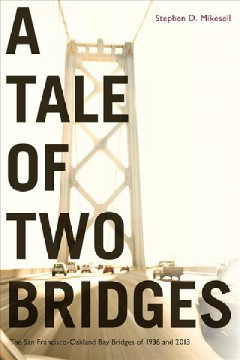 Tale of Two Bridges, A: The San Francisco-Oakland Bay Bridges of 1936 and 2013