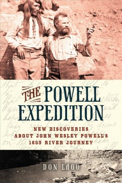 Powell Expedition, The: New Discoveries About John Wesley Powell's 1869 River Journey