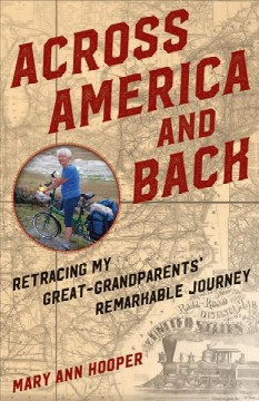 Across America And Back:  Retracing My Great-Grandparents' Remarkable Journey