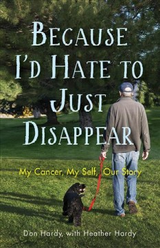 Because I'd Hate To Just Disappear:  My Cancer, My Self, Our Story