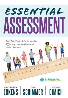 Essential Assessment: Six Tenets for Bringing Hope, Efficacy, and Achievement to the Classroom