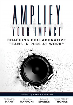 Amplify Your Impact:  Coaching Collaborative Teams In PLCS At Work