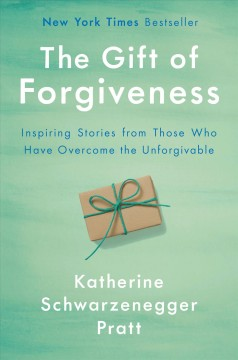 The Gift of Forgiveness: Inspiring Stories from Those Who Have Overcome the Unforgivable