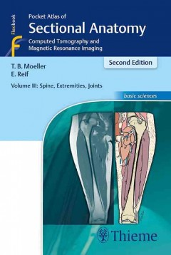 Pocket Atlas of Sectional Anatomy, Volume III: Spine, Extremities, Joints: Computed Tomography and Magnetic Resonance Imaging