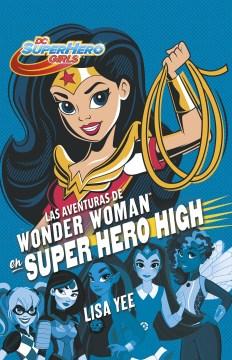 Las Aventuras De Wonder Woman En Super Hero High /  Wonder Woman At Super Hero High