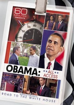 60 Minutes Presents - Obama: All Access - Barack Obama's Road to the White House