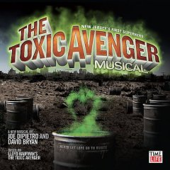 The Toxic Avenger Musical [Original Cast Recording]