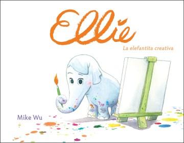 Ellie:  La Elefantita Creative /  Ellie The Creative Elephant
