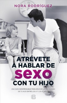 Atrévete A Hablar De Sexo Con Tu Hijo /  Dare To Talk About Sex With Your Child