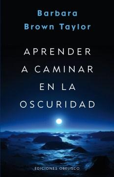 Aprender A Caminar En La Oscuridad /  Learning To Walk In The Dark